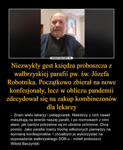 Niezwykły gest księdza proboszcza z wałbrzyskiej parafii pw. św. Józefa Robotnika. Początkowo zbierał na nowe konfesjonały, lecz w obliczu pandemii zdecydował się na zakup kombinezonów dla lekarzy