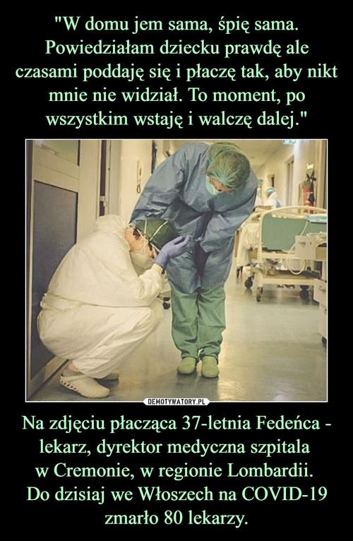 """""""W domu jem sama, śpię sama. Powiedziałam dziecku prawdę ale czasami poddaję się i płaczę tak, aby nikt mnie nie widział. To moment, po wszystkim wstaję i walczę dalej."""" Na zdjęciu płacząca 37-letnia Fedeńca - lekarz, dyrektor medyczna szpitala  w Cremonie, w regionie Lombardii.  Do dzisiaj we Włoszech na COVID-19 zmarło 80 lekarzy."""