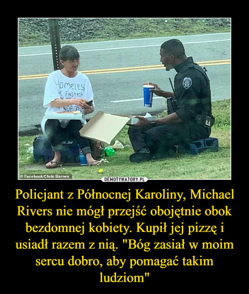 """Policjant z Północnej Karoliny, Michael Rivers nie mógł przejść obojętnie obok bezdomnej kobiety. Kupił jej pizzę i usiadł razem z nią. """"Bóg zasiał w moim sercu dobro, aby pomagać takim ludziom"""""""