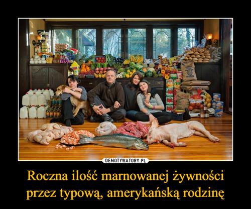 Roczna ilość marnowanej żywności przez typową, amerykańską rodzinę
