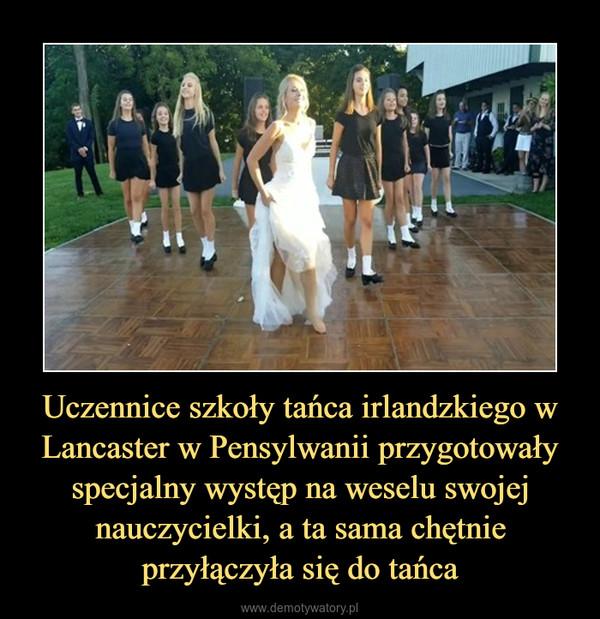 Uczennice szkoły tańca irlandzkiego w Lancaster w Pensylwanii przygotowały specjalny występ na weselu swojej nauczycielki, a ta sama chętnie przyłączyła się do tańca –