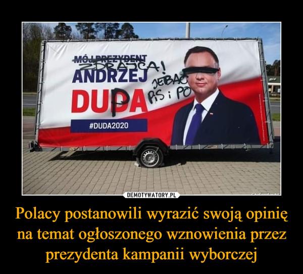 Polacy postanowili wyrazić swoją opinię na temat ogłoszonego wznowienia przez prezydenta kampanii wyborczej –