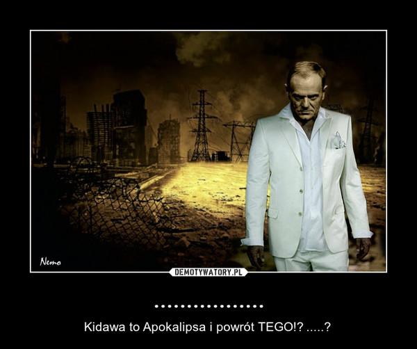 ................. – Kidawa to Apokalipsa i powrót TEGO!