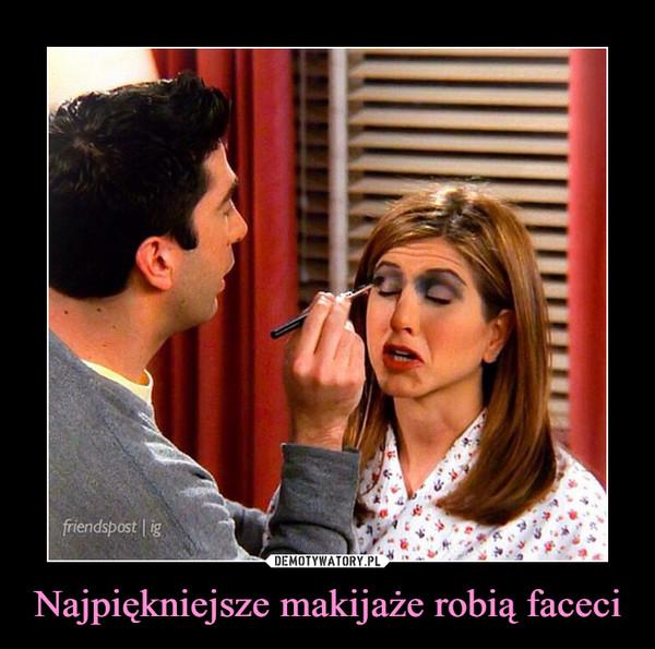 Najpiękniejsze makijaże robią faceci –