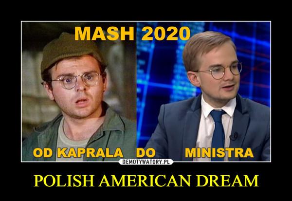 POLISH AMERICAN DREAM –