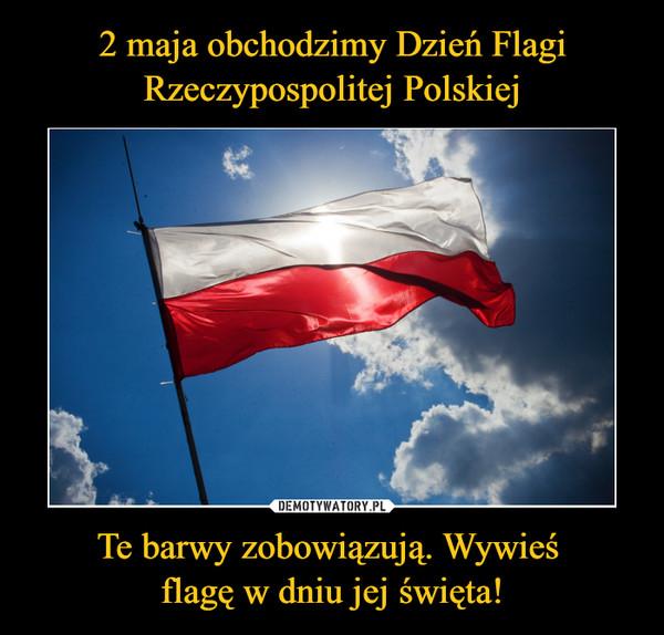 Te barwy zobowiązują. Wywieś flagę w dniu jej święta! –