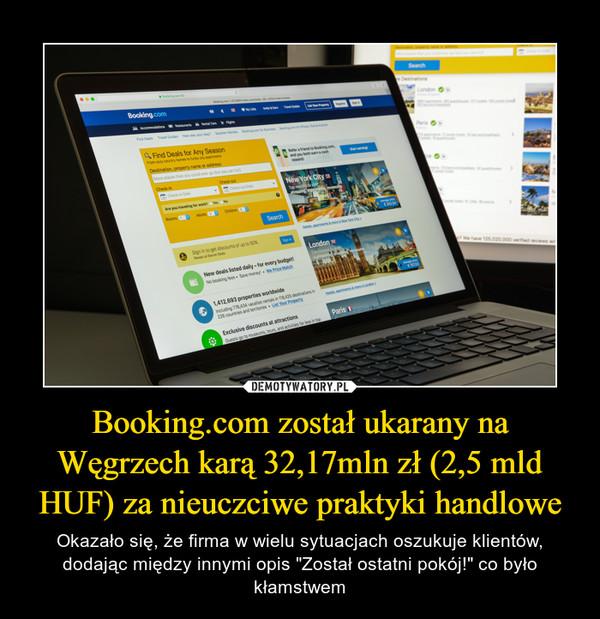 """Booking.com został ukarany na Węgrzech karą 32,17mln zł (2,5 mld HUF) za nieuczciwe praktyki handlowe – Okazało się, że firma w wielu sytuacjach oszukuje klientów, dodając między innymi opis """"Został ostatni pokój!"""" co było kłamstwem"""