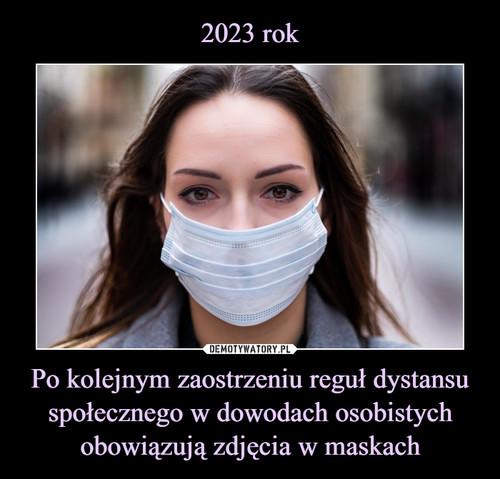 2023 rok Po kolejnym zaostrzeniu reguł dystansu społecznego w dowodach osobistych obowiązują zdjęcia w maskach