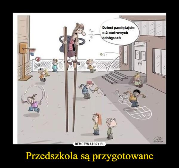 Przedszkola są przygotowane –  Dzieci pamiętajcie o 2 metrowych odstępach