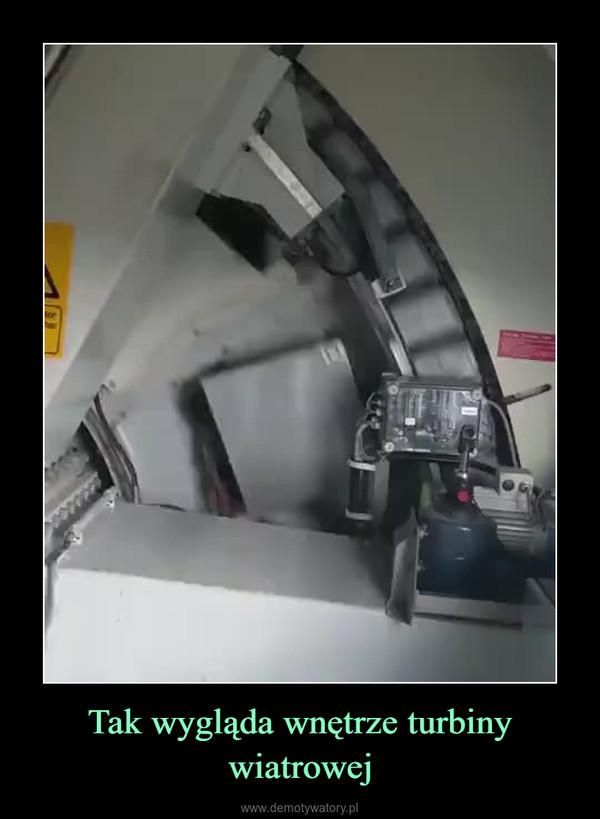 Tak wygląda wnętrze turbiny wiatrowej –