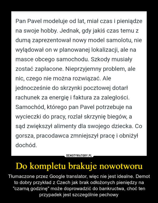 """Do kompletu brakuje nowotworu – Tłumaczone przez Google translator, więc nie jest idealne. Demot to dobry przykład z Czech jak brak odłożonych pieniędzy na """"czarną godzinę"""" może doprowadzić do bankructwa, choć ten przypadek jest szczególnie pechowy"""