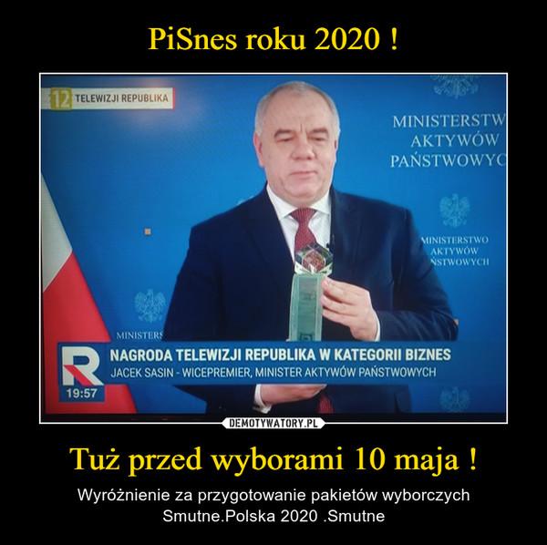 Tuż przed wyborami 10 maja ! – Wyróżnienie za przygotowanie pakietów wyborczychSmutne.Polska 2020 .Smutne
