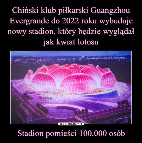 Stadion pomieści 100.000 osób –