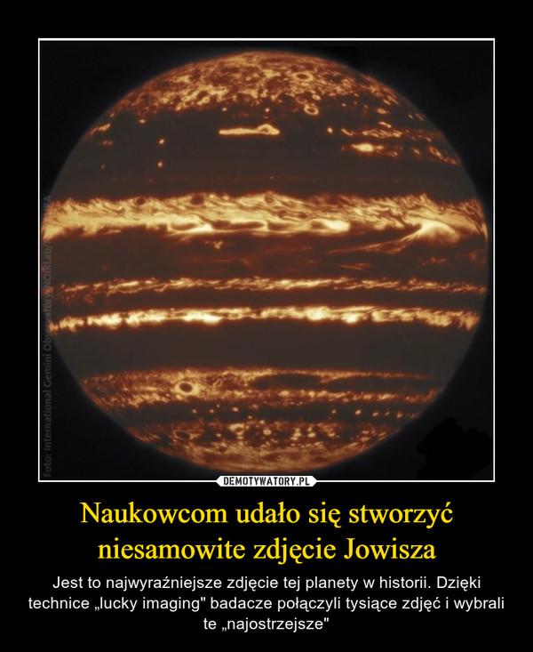 """Naukowcom udało się stworzyć niesamowite zdjęcie Jowisza – Jest to najwyraźniejsze zdjęcie tej planety w historii. Dzięki technice """"lucky imaging"""" badacze połączyli tysiące zdjęć i wybrali te """"najostrzejsze"""""""