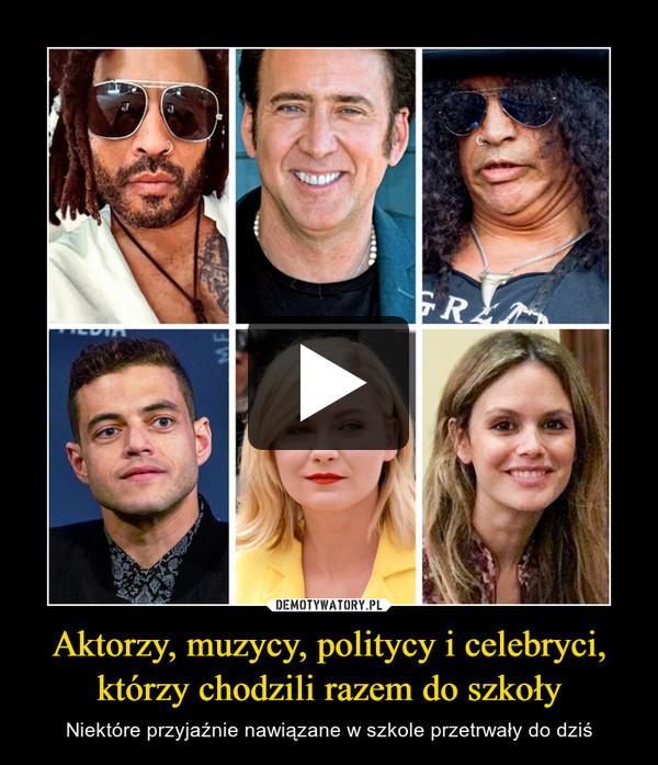 Aktorzy, muzycy, politycy i celebryci, którzy chodzili razem do szkoły – Niektóre przyjaźnie nawiązane w szkole przetrwały do dziś
