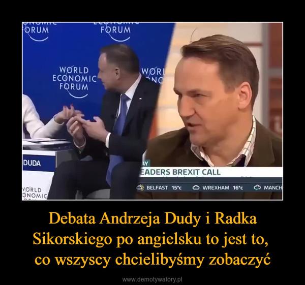 Debata Andrzeja Dudy i Radka Sikorskiego po angielsku to jest to, co wszyscy chcielibyśmy zobaczyć –