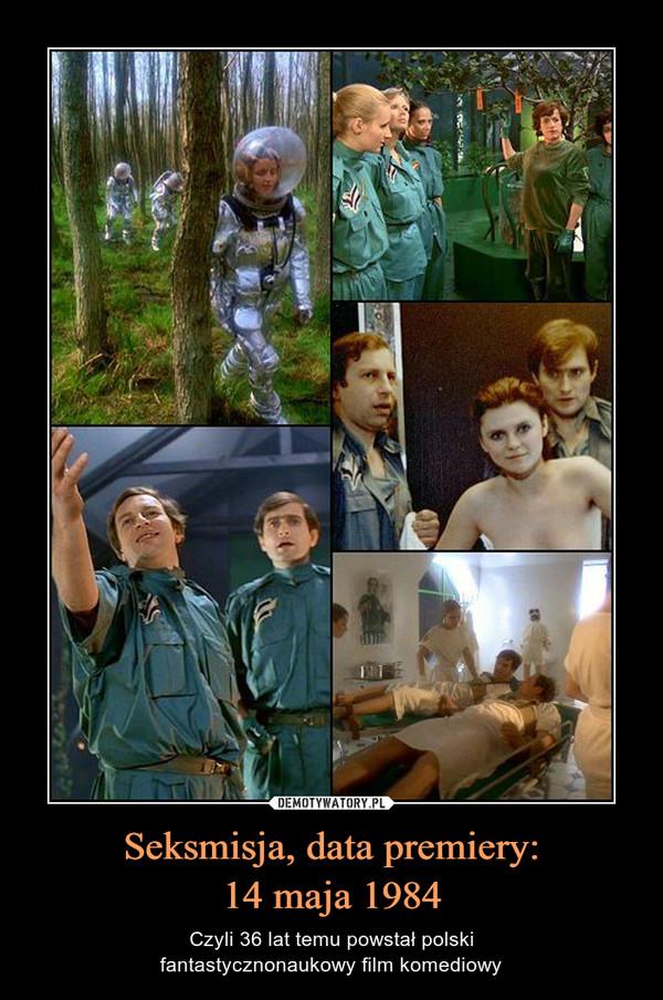 Seksmisja, data premiery:14 maja 1984 – Czyli 36 lat temu powstał polskifantastycznonaukowy film komediowy
