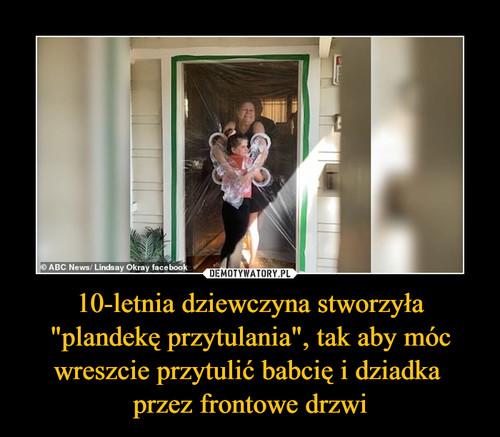 """10-letnia dziewczyna stworzyła """"plandekę przytulania"""", tak aby móc wreszcie przytulić babcię i dziadka  przez frontowe drzwi"""