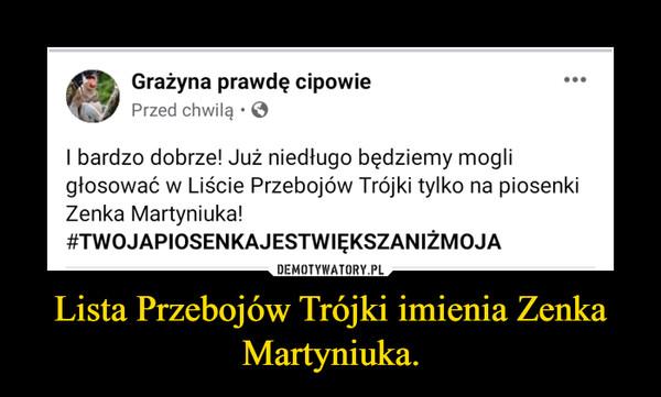 Lista Przebojów Trójki imienia Zenka Martyniuka. –