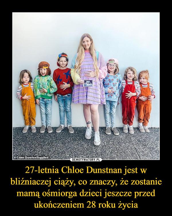 27-letnia Chloe Dunstnan jest w bliźniaczej ciąży, co znaczy, że zostanie mamą ośmiorga dzieci jeszcze przed ukończeniem 28 roku życia –