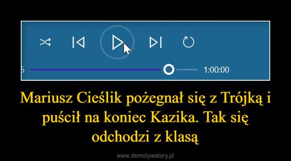 Mariusz Cieślik pożegnał się z Trójką i puścił na koniec Kazika. Tak się odchodzi z klasą –