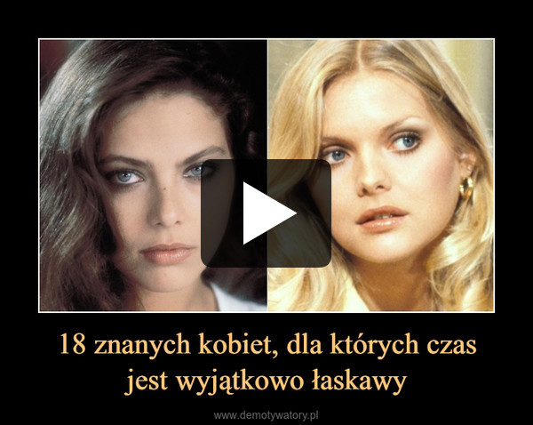 18 znanych kobiet, dla których czasjest wyjątkowo łaskawy –
