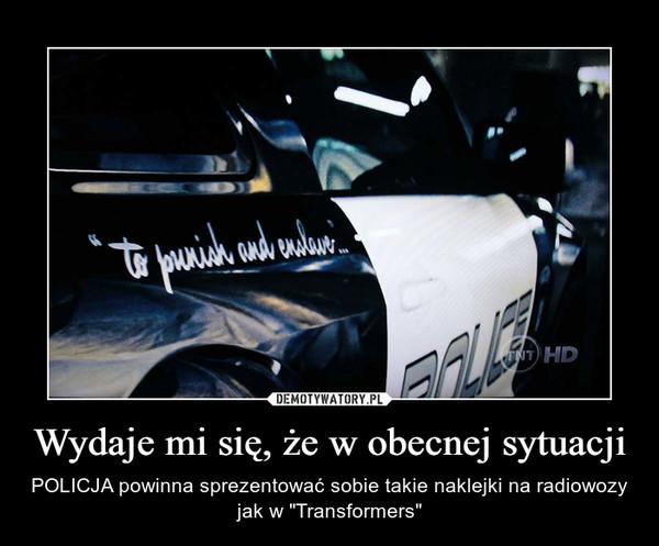 """Wydaje mi się, że w obecnej sytuacji – POLICJA powinna sprezentować sobie takie naklejki na radiowozy jak w """"Transformers"""""""