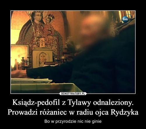 Ksiądz-pedofil z Tylawy odnaleziony. Prowadzi różaniec w radiu ojca Rydzyka