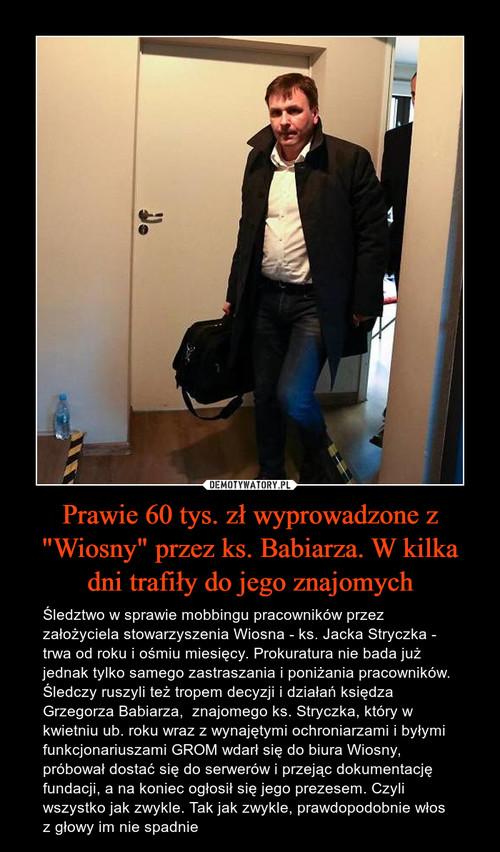 """Prawie 60 tys. zł wyprowadzone z """"Wiosny"""" przez ks. Babiarza. W kilka dni trafiły do jego znajomych"""