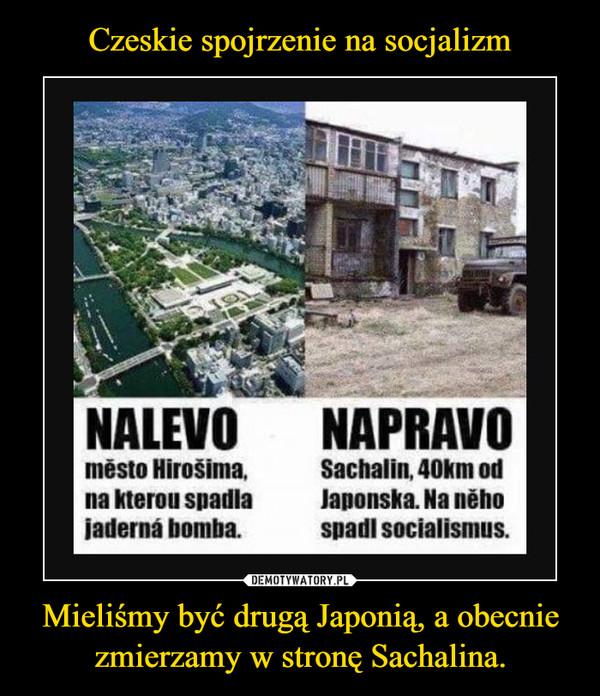 Mieliśmy być drugą Japonią, a obecnie zmierzamy w stronę Sachalina. –