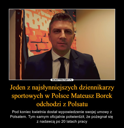 Jeden z najsłynniejszych dziennikarzy sportowych w Polsce Mateusz Borek odchodzi z Polsatu