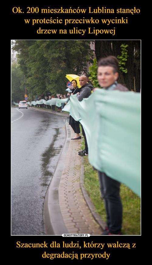 Ok. 200 mieszkańców Lublina stanęło w proteście przeciwko wycinki drzew na ulicy Lipowej Szacunek dla ludzi, którzy walczą z degradacją przyrody