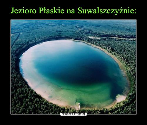 Jezioro Płaskie na Suwalszczyźnie: