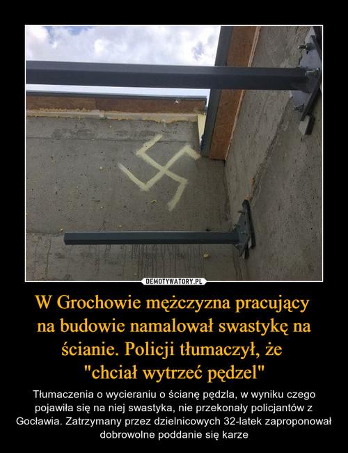 """W Grochowie mężczyzna pracujący  na budowie namalował swastykę na ścianie. Policji tłumaczył, że  """"chciał wytrzeć pędzel"""""""