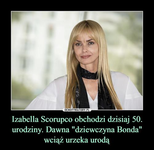 """Izabella Scorupco obchodzi dzisiaj 50. urodziny. Dawna """"dziewczyna Bonda"""" wciąż urzeka urodą"""