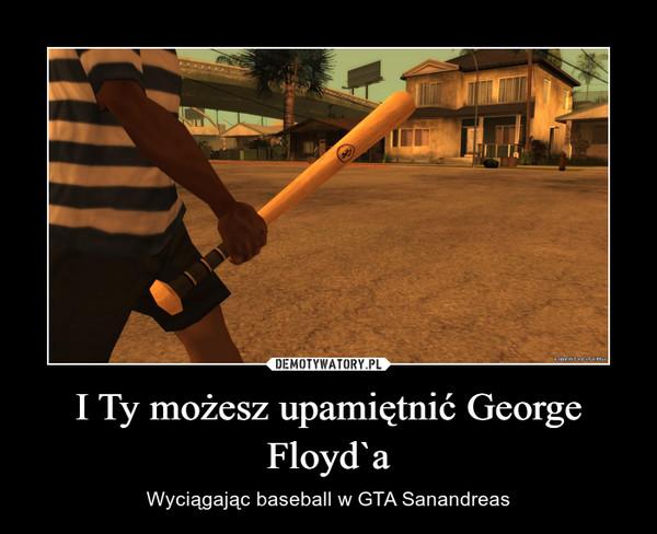 I Ty możesz upamiętnić George Floyd`a – Wyciągając baseball w GTA Sanandreas