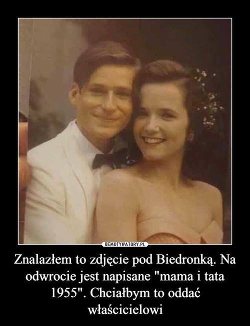 """Znalazłem to zdjęcie pod Biedronką. Na odwrocie jest napisane """"mama i tata 1955"""". Chciałbym to oddać właścicielowi"""