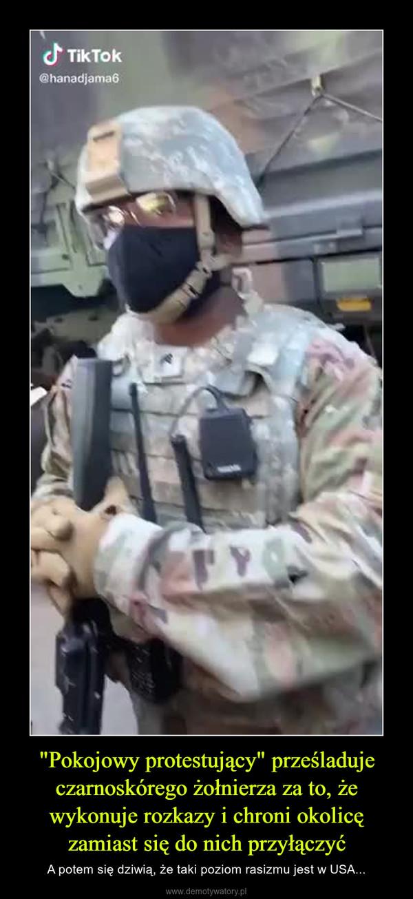 """""""Pokojowy protestujący"""" prześladuje czarnoskórego żołnierza za to, że wykonuje rozkazy i chroni okolicę zamiast się do nich przyłączyć – A potem się dziwią, że taki poziom rasizmu jest w USA..."""