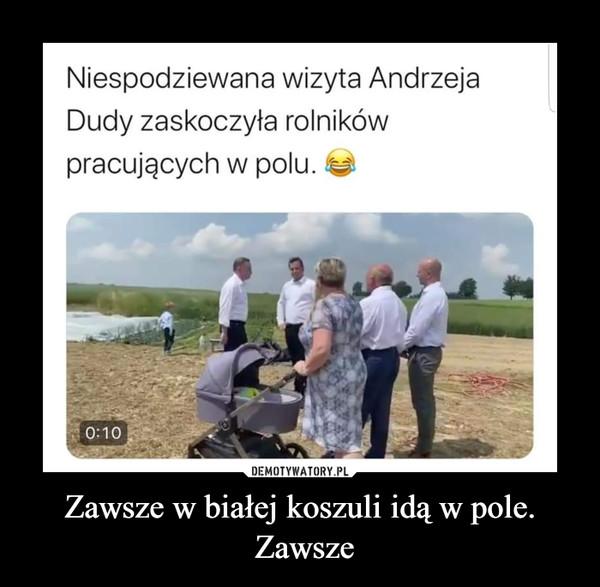 Zawsze w białej koszuli idą w pole. Zawsze –  Niespodziewana wizyta Andrzeja Dudy zaskoczyła rolników pracujących w polu.
