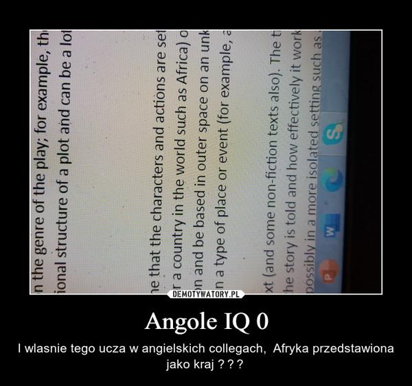 Angole IQ 0 – I wlasnie tego ucza w angielskich collegach,  Afryka przedstawiona jako kraj