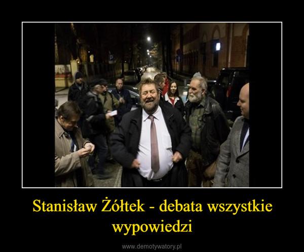 Stanisław Żółtek - debata wszystkie wypowiedzi –