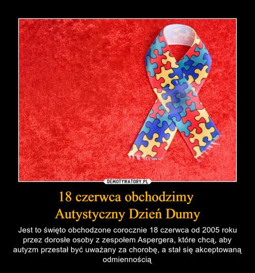 18 czerwca obchodzimy  Autystyczny Dzień Dumy