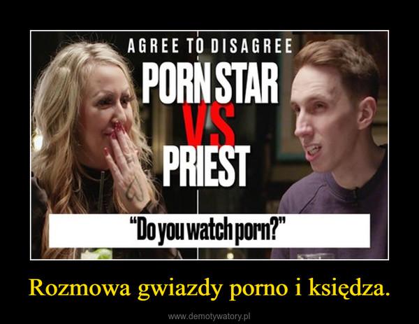 Rozmowa gwiazdy porno i księdza. –