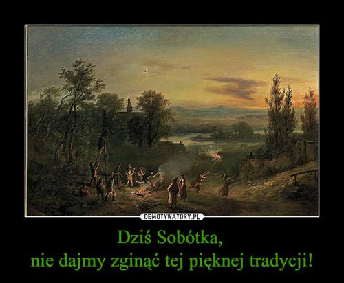 Dziś Sobótka,  nie dajmy zginąć tej pięknej tradycji!