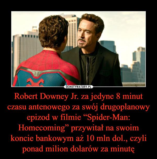 """Robert Downey Jr. za jedyne 8 minut czasu antenowego za swój drugoplanowy epizod w filmie """"Spider-Man: Homecoming"""" przywitał na swoim koncie bankowym aż 10 mln dol., czyli ponad milion dolarów za minutę –"""