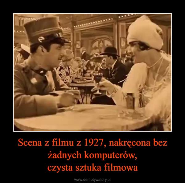 Scena z filmu z 1927, nakręcona bez żadnych komputerów,czysta sztuka filmowa –
