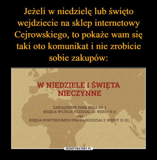 Jeżeli w niedzielę lub święto wejdziecie na sklep internetowy Cejrowskiego, to pokaże wam się taki oto komunikat i nie zrobicie sobie zakupów: