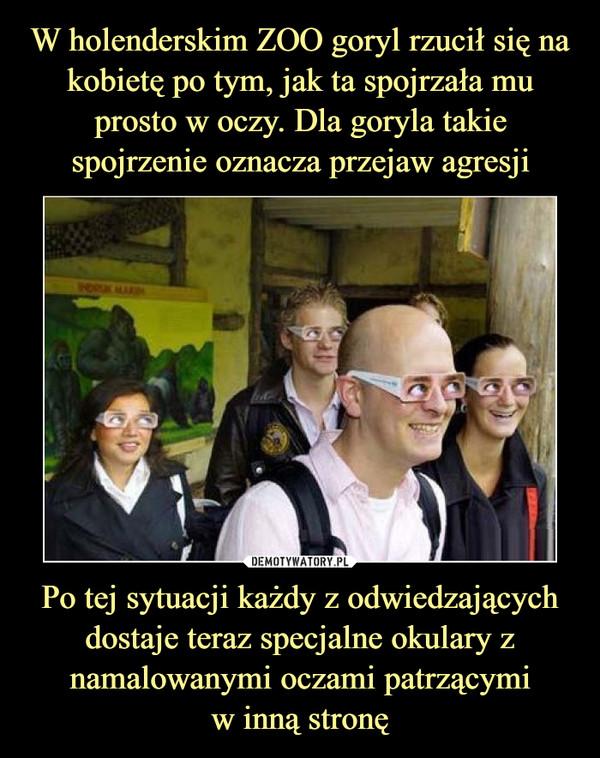 Po tej sytuacji każdy z odwiedzających dostaje teraz specjalne okulary z namalowanymi oczami patrzącymiw inną stronę –