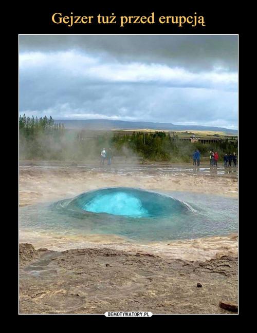 Gejzer tuż przed erupcją