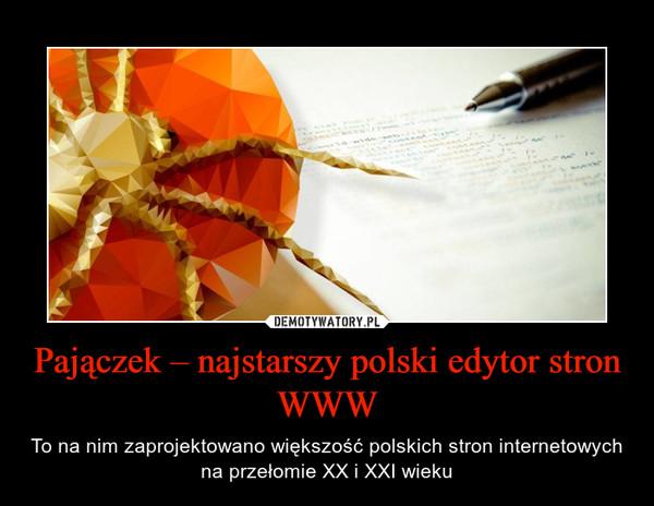Pajączek – najstarszy polski edytor stron WWW – To na nim zaprojektowano większość polskich stron internetowych na przełomie XX i XXI wieku